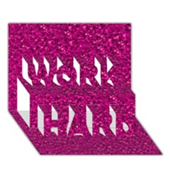 Sparkling Glitter Pink WORK HARD 3D Greeting Card (7x5)