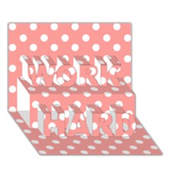 Coral And White Polka Dots WORK HARD 3D Greeting Card (7x5)