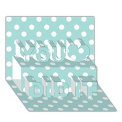 Blue And White Polka Dots You Did It 3D Greeting Card (7x5)