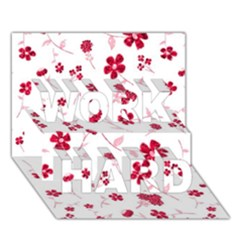 Sweet Shiny Floral Red Work Hard 3d Greeting Card (7x5)