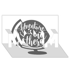 Adventure Is Out There Mom 3d Greeting Card (8x4)