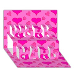 Hearts Pink Work Hard 3d Greeting Card (7x5)