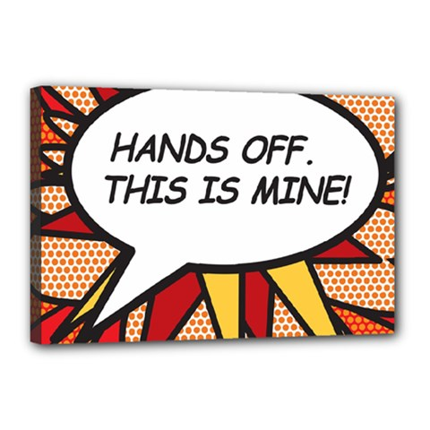 Hands Off. This is mine! Canvas 18  x 12