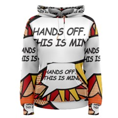 Hands Off. This is mine! Women s Pullover Hoodies