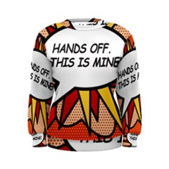 Hands Off  This Is Mine! Women s Sweatshirts
