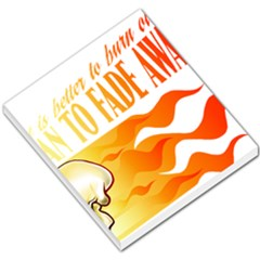 Its Better To Burn Out Than To Fade Away Small Memo Pads