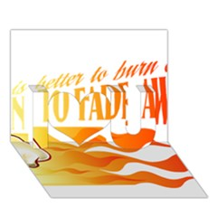 its better to burn out than to fade away I Love You 3D Greeting Card (7x5)