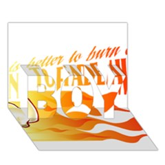 Its Better To Burn Out Than To Fade Away Boy 3d Greeting Card (7x5)