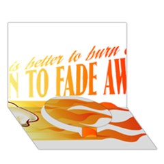 its better to burn out than to fade away Circle Bottom 3D Greeting Card (7x5)