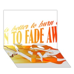 its better to burn out than to fade away LOVE Bottom 3D Greeting Card (7x5)