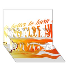 its better to burn out than to fade away YOU ARE INVITED 3D Greeting Card (7x5)