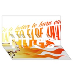 Its Better To Burn Out Than To Fade Away Hugs 3d Greeting Card (8x4)