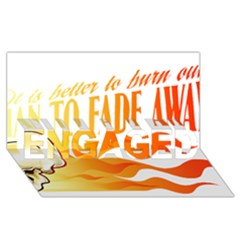 Its Better To Burn Out Than To Fade Away Engaged 3d Greeting Card (8x4)
