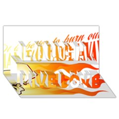its better to burn out than to fade away Laugh Live Love 3D Greeting Card (8x4)