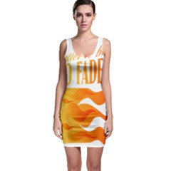 its better to burn out than to fade away Bodycon Dresses