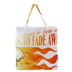 Its Better To Burn Out Than To Fade Away Grocery Tote Bags