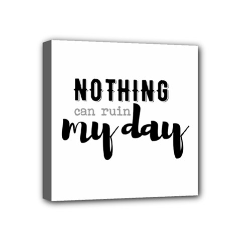Nothing Can Ruin My Day Mini Canvas 4  x 4  (Framed)