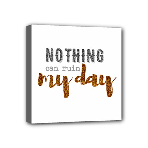 Nothing Can Ruin My Day Glitter Mini Canvas 4  x 4  (Framed)