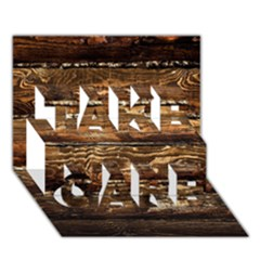 DARK STAINED WOOD WALL TAKE CARE 3D Greeting Card (7x5)