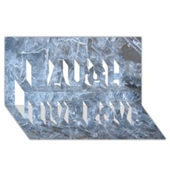 Watery Ice Sheets Laugh Live Love 3d Greeting Card (8x4)