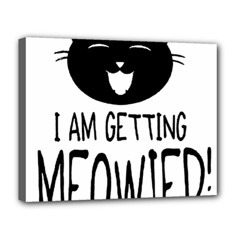 I Am Getting Meowied Canvas 14  x 11