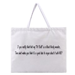 If You Really Think My Pit Bull Is A Blood Thirsty Monster Zipper Large Tote Bag