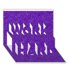 Festive Purple Glitter Texture WORK HARD 3D Greeting Card (7x5)
