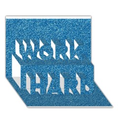 Festive Blue Glitter Texture WORK HARD 3D Greeting Card (7x5)