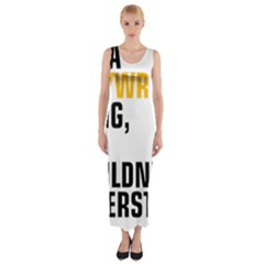 It a Copywriting Thing, you wouldn t understand Fitted Maxi Dress