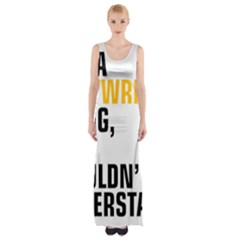 It a Copywriting Thing, You Wouldn t Understand Maxi Thigh Split Dress