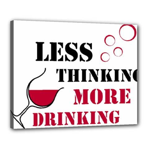 Less Thinking More Drinking Canvas 20  x 16