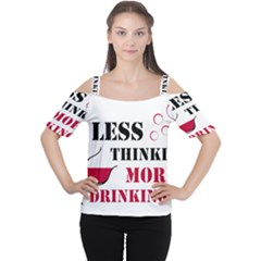 Less Thinking More Drinking Women s Cutout Shoulder Tee