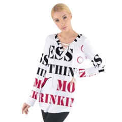 Less Thinking More Drinking Women s Tie Up Tee