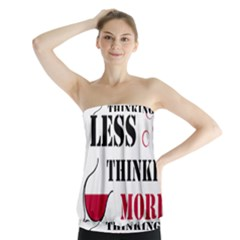 Less Thinking More Drinking Strapless Top