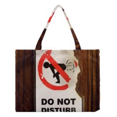 Do Not Disturb Sign Please Go Away I Don T Care Medium Tote Bag