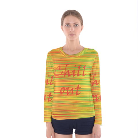 Chill out Women s Long Sleeve Tee