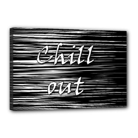 Black An White  chill Out  Canvas 18  X 12