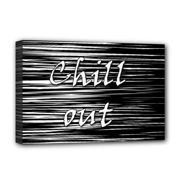 Black an white  Chill out  Deluxe Canvas 18  x 12