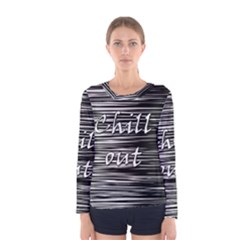 Black an white  Chill out  Women s Long Sleeve Tee