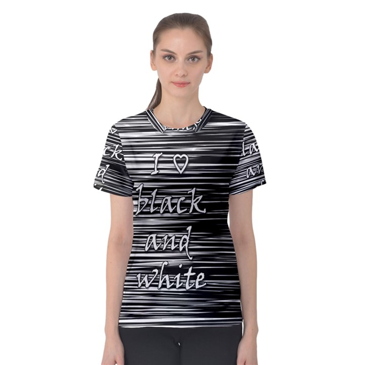 I love black and white Women s Sport Mesh Tee
