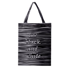 I love black and white Classic Tote Bag