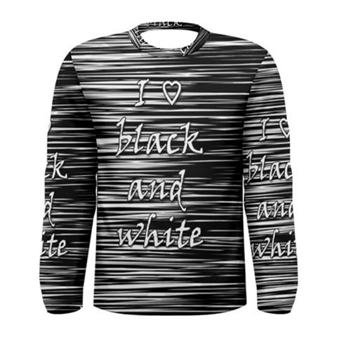 I love black and white Men s Long Sleeve Tee