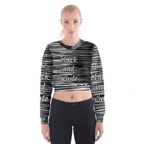 I love black and white Women s Cropped Sweatshirt
