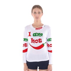 I Am Hot  Women s Long Sleeve Tee