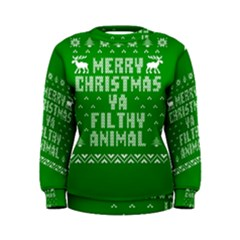Ugly Christmas Ya Filthy Animal Women s Sweatshirt