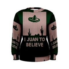 I Juan To Believe Ugly Holiday Christmas Green Background Women s Sweatshirt