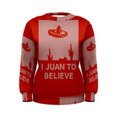 I Juan To Believe Ugly Holiday Christmas Red Background Women s Sweatshirt