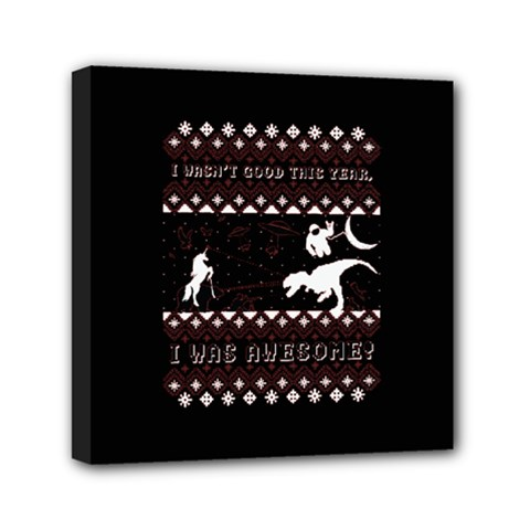I Wasn t Good This Year, I Was Awesome! Ugly Holiday Christmas Black Background Mini Canvas 6  x 6