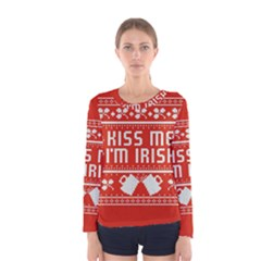 Kiss Me I m Irish Ugly Christmas Red Background Women s Long Sleeve Tee