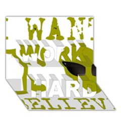 I Want To Believe Work Hard 3d Greeting Card (7x5)